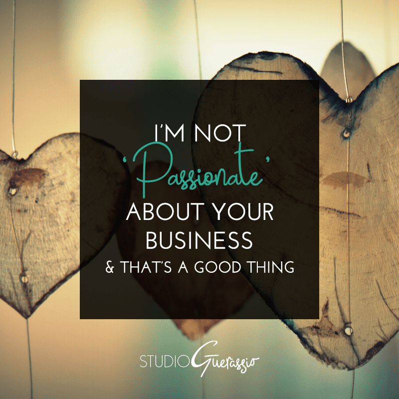 I'm Not 'Passionate' About Your Business & That's a Good Thing