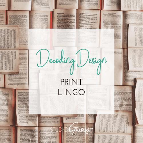 Decoding Design: Print Lingo