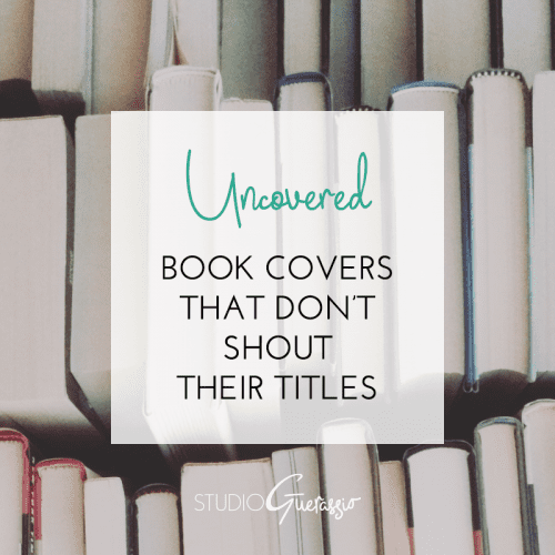 Uncovered: Book Covers That Don't Shout Their Titles