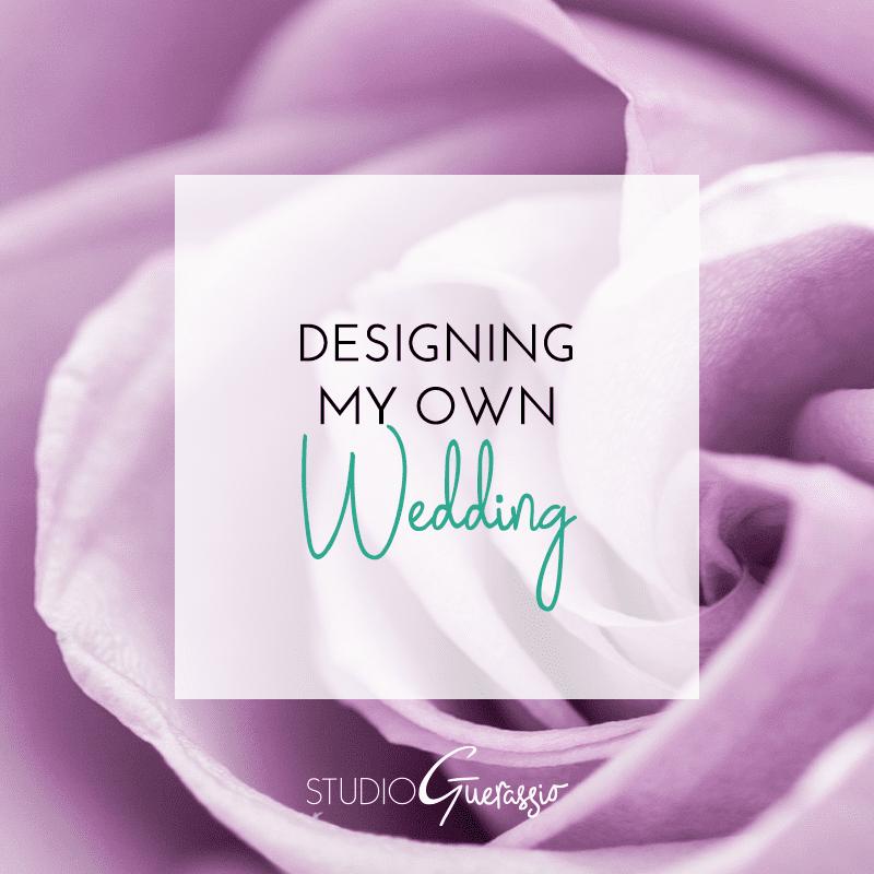 Designing My Own Wedding
